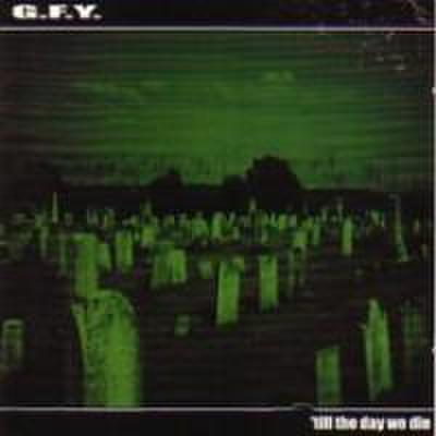 G.F.Y. till the day we die CD ( USED )