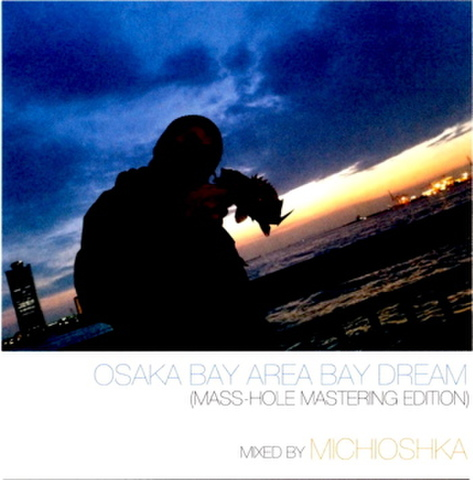 MICHIOSHKA osaka bay area bay dream MASTERED VERSION MIX CD-R