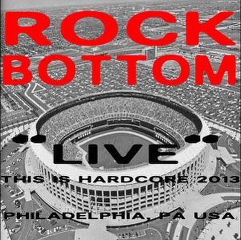 ROCK BOTTOM live at this is hard core 2013 TAPE