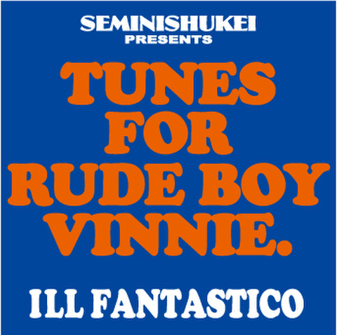 ILL FANTASTICO tunes for rude boy vinnie MIX CD-R