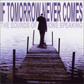 IF TOMORROW NEVER COMES the sounds of actions speaking CD
