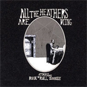 ALL THE HEATHERS ARE DYING attack of the rock'n'roll zombies CD