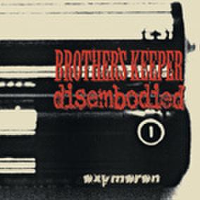 DISEMBODIED / BROTHER'S KEEPER oxumoron split LP