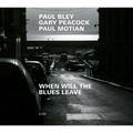 Paul Bley, Gary Peacock, Paul Motian / When Will The Blues Leave (ECM2642)