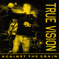 "True Vision""Against The Grain""(Painkiller)7""EP"