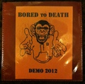 "Bored To Death""DEMO 2012""(self release)CD-R"