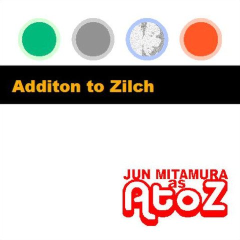 A to Z 『Addition to Zilch』