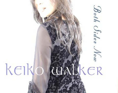 KEIKO WALKER  「BOTH SIDES NOW」